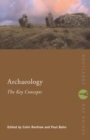 Archaeology: The Key Concepts - Book