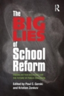 The Big Lies of School Reform : Finding Better Solutions for the Future of Public Education - Book