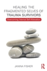 Healing the Fragmented Selves of Trauma Survivors : Overcoming Internal Self-Alienation - Book