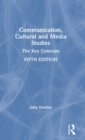 Communication, Cultural and Media Studies : The Key Concepts - Book
