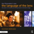 The Filmmaker's Eye: The Language of the Lens : The Power of Lenses and the Expressive Cinematic Image - Book