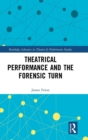 Theatrical Performance and the Forensic Turn - Book