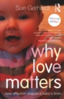 Why Love Matters : How affection shapes a baby's brain - Book
