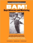 BAM! Boys Advocacy and Mentoring : A Leader's Guide to Facilitating Strengths-Based Groups for Boys - Helping Boys Make Better Contact by Making Better Contact with Them - Book