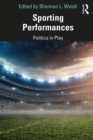 Sporting Performances : Politics in Play - eBook