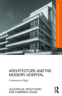 Architecture and the Modern Hospital : Nosokomeion to Hygeia - eBook