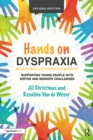 Hands on Dyspraxia: Developmental Coordination Disorder : Supporting Young People with Motor and Sensory Challenges - eBook