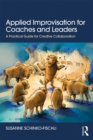 Applied Improvisation for Coaches and Leaders : A Practical Guide for Creative Collaboration - eBook