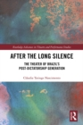 After the Long Silence : The Theater of Brazil's Post-Dictatorship Generation - eBook