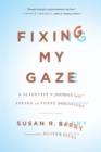 Fixing My Gaze : A Scientist's Journey Into Seeing in Three Dimensions - Book
