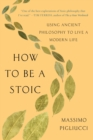 How to Be a Stoic : Using Ancient Philosophy to Live a Modern Life - eBook