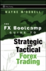 The FX Bootcamp Guide to Strategic and Tactical Forex Trading - Book