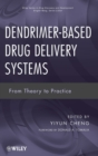 Dendrimer-Based Drug Delivery Systems : From Theory to Practice - Book