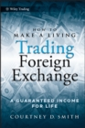 How to Make a Living Trading Foreign Exchange : A Guaranteed Income for Life - eBook