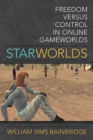 Star Worlds : Freedom Versus Control in Online Gameworlds - Book