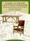 Making Authentic Craftsman Furniture : Instructions and Plans for 62 Projects - Book