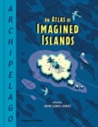 Archipelago: An Atlas of Imagined Islands - Book