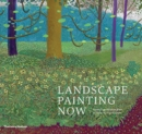 Landscape Painting Now : From Pop Abstraction to New Romanticism - Book