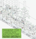 Drawing for Landscape Architecture : Sketch to Screen to Site - Book