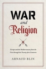 War and Religion : Europe and the Mediterranean from the First through the Twenty-first Centuries - Book