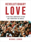 Revolutionary Love : A Political Manifesto to Heal and Transform the World - Book