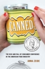 Canned : The Rise and Fall of Consumer Confidence in the American Food Industry - Book