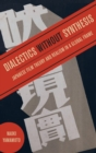 Dialectics without Synthesis : Japanese Film Theory and Realism in a Global Frame - Book