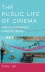 The Public Life of Cinema : Conflict and Collectivity in Austerity Greece - Book