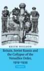Britain, Soviet Russia and the Collapse of the Versailles Order, 1919-1939 - Book