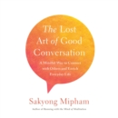 The Lost Art of Good Conversation : A Mindful Way to Connect with Others and Enrich Everyday Life - eAudiobook
