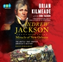 Andrew Jackson and the Miracle of New Orleans : The Battle That Shaped America's Destiny - eAudiobook