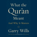What the Qur'an Meant : And Why It Matters - eAudiobook