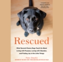 Rescued : What Second-Chance Dogs Teach Us About Living with Purpose, Loving with Abandon, and Finding Joy in the Little Things - eAudiobook