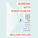 Running with Mindfulness : Dynamic Running Therapy (DRT) to Improve Low-mood, Anxiety, Stress, and Depression - eAudiobook