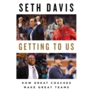 Getting to Us : How Great Coaches Make Great Teams - eAudiobook