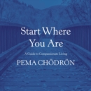 Start Where You Are : A Guide to Compassionate Living - eAudiobook