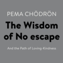 The Wisdom of No Escape : And the Path of Loving-Kindness - eAudiobook