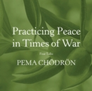 Practicing Peace in Times of War : Four Talks - eAudiobook