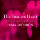 The Fearless Heart : The Practice of Living with Courage and Compassion - eAudiobook