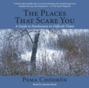 The Places That Scare You : A Guide to Fearlessness in Difficult Times - eAudiobook