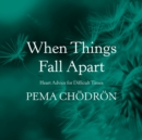 When Things Fall Apart : Heart Advice for Difficult Times - eAudiobook