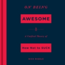 On Being Awesome : A Unified Theory of How Not to Suck - eAudiobook