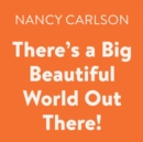 There's a Big Beautiful World Out There! - eAudiobook