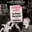 Liberated Spirits : Two Women Who Battled Over Prohibition - eAudiobook