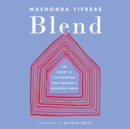 Blend : The Secret to Co-Parenting and Creating a Balanced Family - eAudiobook