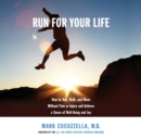 Run for Your Life : How to Run, Walk, and Move Without Pain or Injury and Achieve a Sense of Well-Being and Joy - eAudiobook