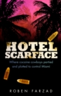 Hotel Scarface : Where Cocaine Cowboys Partied and Plotted to Control Miami - Book
