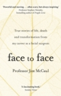 Face to Face : True stories of life, death and transformation from my career as a facial surgeon - Book