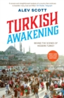 Turkish Awakening : Behind the Scenes of Modern Turkey - Book