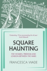 Square Haunting : Five Women, Freedom and London Between the Wars - Book